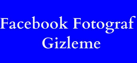 facebook-fotoğraf-gizleme