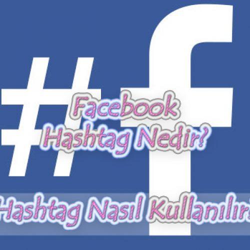 Facebook Hashtag Nedir? Hashtag Nasıl Kullanılır?